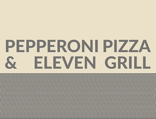 PEPPERONI PIZZA & ELEVEN GRILL
